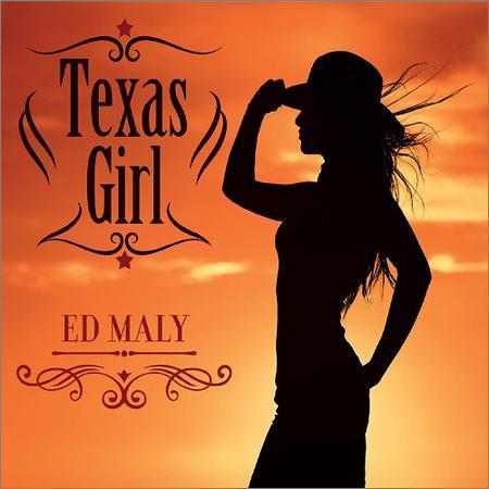 Ed Maly - Texas Girl (September 5, 2019)