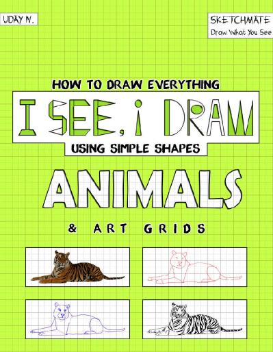 I See I Draw Animals How to Draw Everything using Simple Shapes and Art Grid