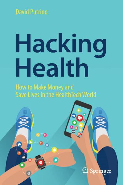 Hacking Health   How to Make Money and Save Lives in the HealthTech World