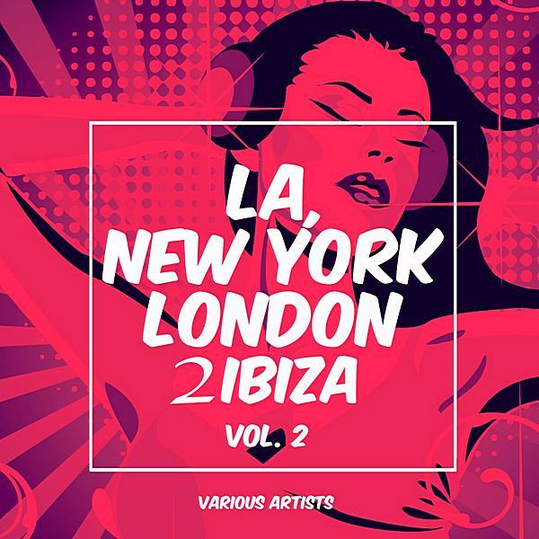 La, New York, London To Ibiza Vol 2 (2019)