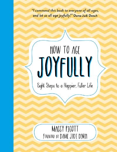 How to Age Joyfully Eight Steps to a Happier, Fuller Life