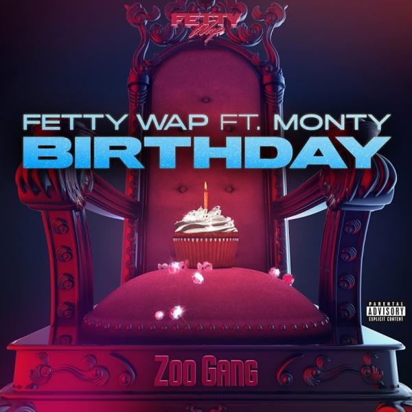 Fetty Wap Birthday feat Monty SINGLE 2019