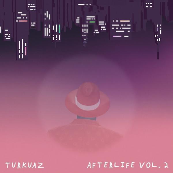 Turkuaz Afterlife Vol 2   EP  2019