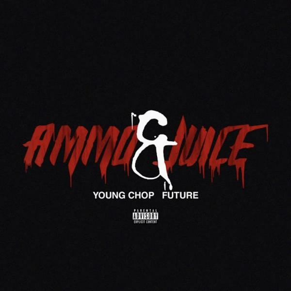 Young Chop Ammo and Juice feat Future SINGLE 2019