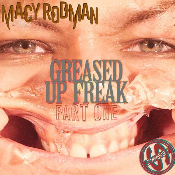 Macy Rodman Greased Up Freak Part 1 SWT027 SINGLE 2019