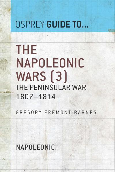 The Napoleonic Wars, Volume 3 The Peninsular War 1807 1814 (Guide to   )