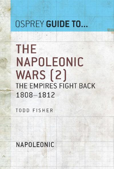 The Napoleonic Wars, Volume 2 The Empires Fight Back 1808 1812 (Guide to   )