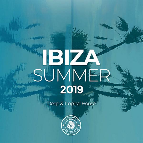 Ibiza Summer 2019 Deep & Tropical House (2019)