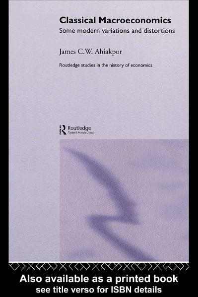 Classical Macroeconomics Some Modern Variations and Distortions