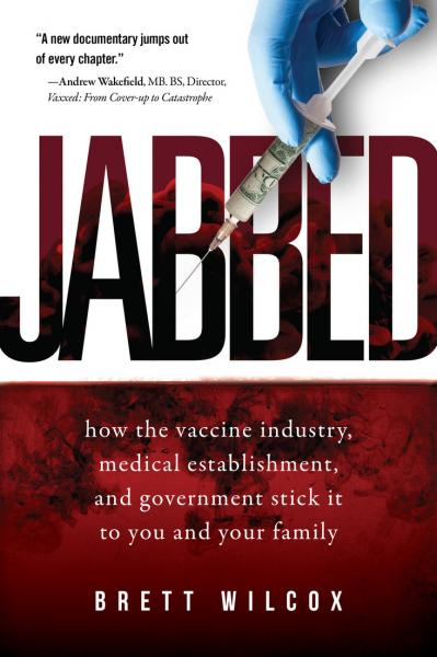 Jabbed How the Vaccine Industry, Medical Establishment, and Government Stick It to...
