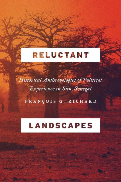 Reluctant Landscapes Historical Anthropologies of Political Experience in Siin, Se...