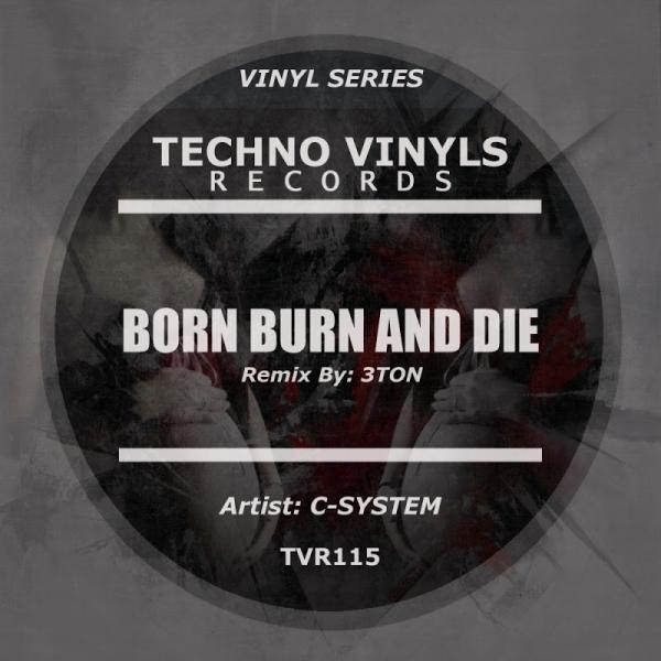 C System Born Burn and Die TVR115  (2019)