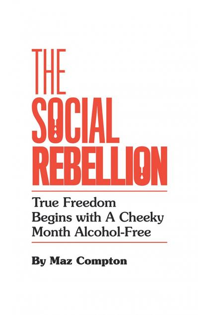 The Social Rebellion True Freedom Begins with a Cheeky Month Alcohol Free