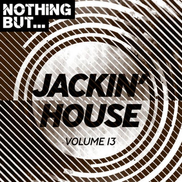 Nothing But    Jackin' House Vol  13 (2019)