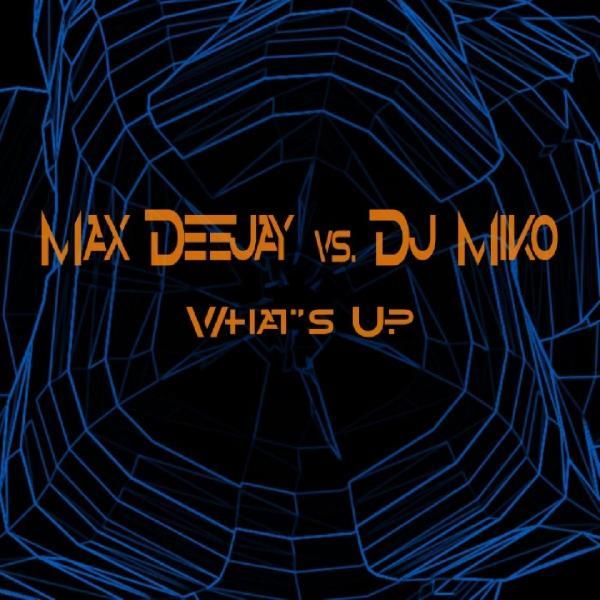 Max Deejay vs  DJ Miko   Whats Up  2006