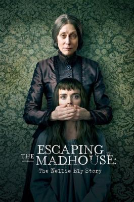 Побег из сумасшедшего дома: История Нелли Блай / Escaping the Madhouse: The Nellie Bly Story (2019) WEB-DL 1080p