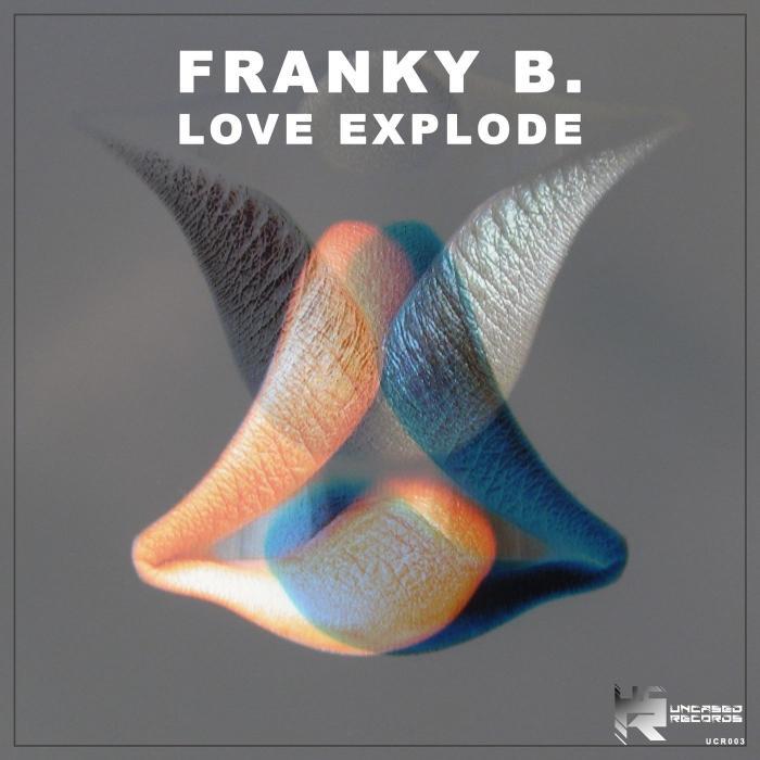 Franky B    Love Explode UCR003  (2019)