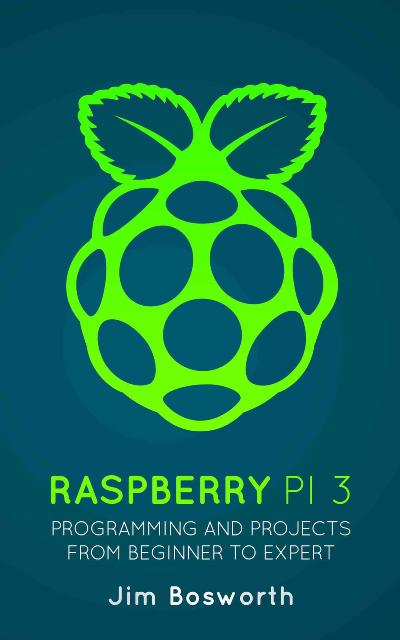 Raspberry Pi 3 Programming and Projects from Beginner to Expert