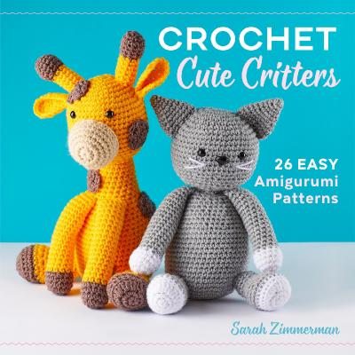 Crochet Cute Critters 26 Easy Amigurumi Patterns