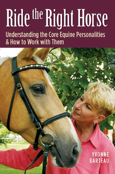 Ride the Right Horse Understanding the Core Equine Personalities & How to Work wit...