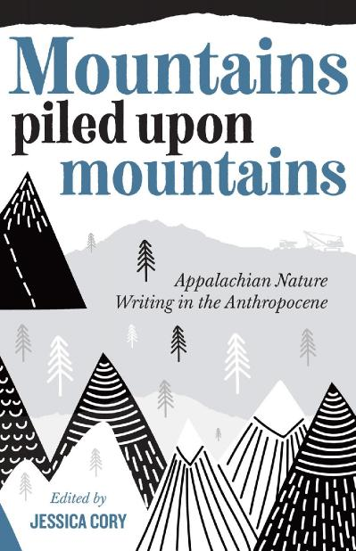 Mountains Piled upon Mountains Appalachian Nature Writing in the Anthropocene