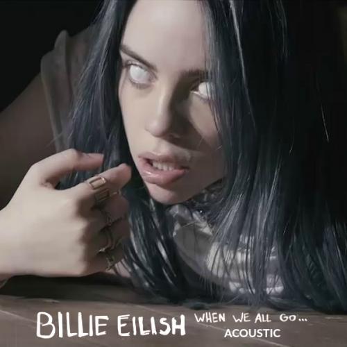 Billie Eilish   WHEN WE ALL GO    ACOUSTIC  (2019)